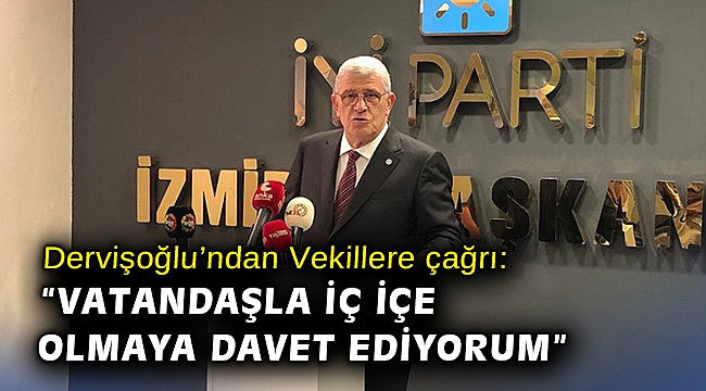 """Dervişoğlu'ndan Vekillere çağrı: """"Vatandaşla iç içe olmaya davet ediyorum"""""""