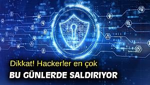 Dikkat! Hackerler en çok bu günlerde saldırıyor