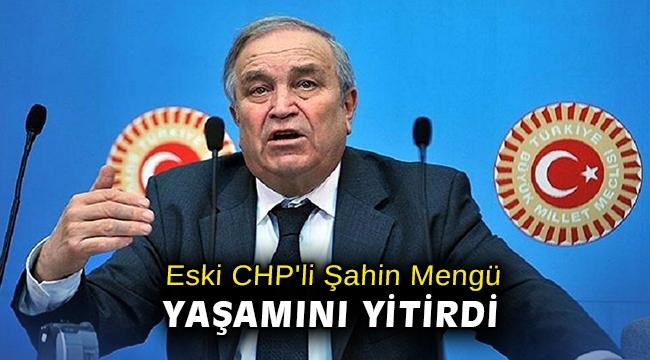Eski CHP'li Şahin Mengü yaşamını yitirdi