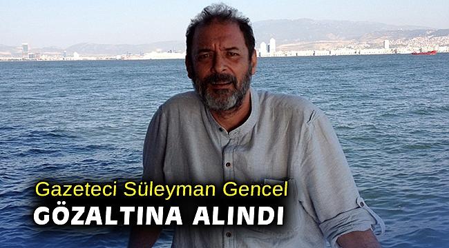 Gazeteci Süleyman Gencel gözaltına alındı