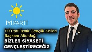 İYİ Parti İzmir Gençlik Kolları Başkanı Altındağ: Bizler siyaseti gençleştireceğiz