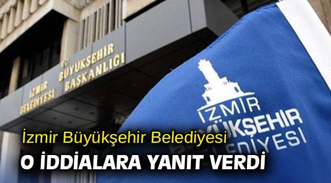 İzmir Büyükşehir Belediyesi o iddialara yanıt verdi