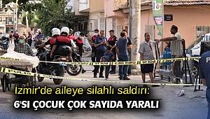 İzmir'de aileye silahlı saldırı: 6'sı çocuk çok sayıda yaralı