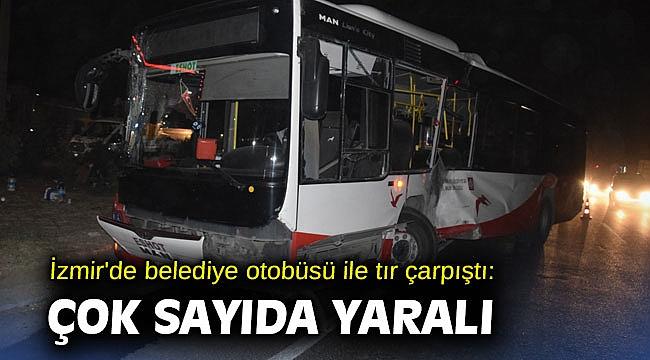 İzmir'de belediye otobüsü ile tır çarpıştı: Çok sayıda yaralı