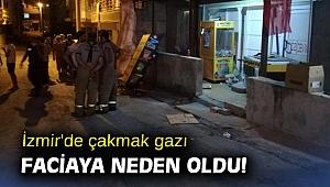 İzmir'de çakmak gazı faciaya neden oldu!