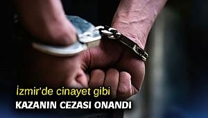 İzmir'de cinayet gibi kazanın cezası onandı