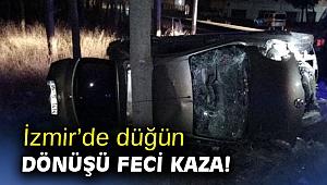 İzmir'de düğün dönüşü feci kaza!