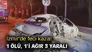 İzmir'de feci kaza! 1 ölü, 1'i ağır 3 yaralı