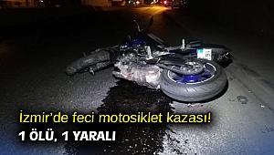 İzmir'de feci motosiklet kazası! 1 ölü, 1 yaralı