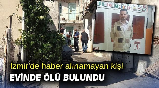 İzmir'de haber alınamayan kişi, evinde ölü bulundu