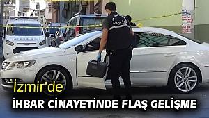İzmir'de ihbar cinayetinde flaş gelişme