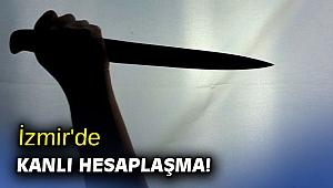İzmir'de kanlı hesaplaşma!