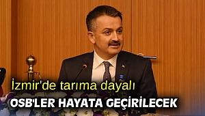 İzmir'de tarıma dayalı OSB'ler hayata geçirilecek