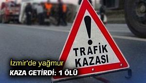 İzmir'de yağmur kaza getirdi: 1 kişi öldü