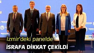 İzmir'deki panelde israfa dikkat çekildi