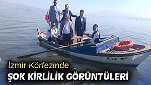 İzmir Körfezinde şok kirlilik görüntüleri