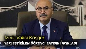 İzmir Valisi Köşger yerleştirilen öğrenci sayısını açıkladı