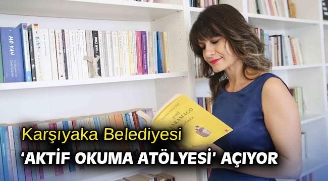 Karşıyaka Belediyesi 'Aktif Okuma Atölyesi' açıyor