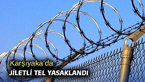 Karşıyaka'da jiletli tel yasaklandı