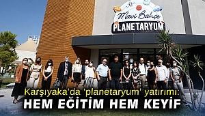 Karşıyaka'da 'planetaryum' yatırımı: Hem eğitim hem keyif
