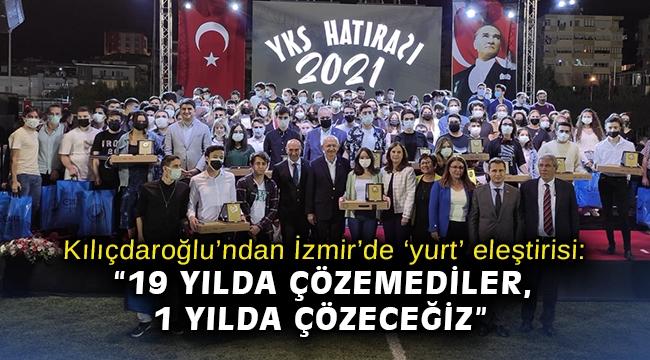 Kılıçdaroğlu'ndan İzmir'de 'yurt' eleştirisi: