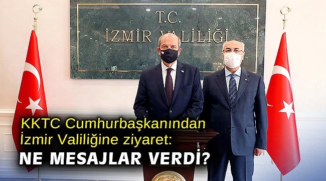 KKTC Cumhurbaşkanından İzmir Valiliğine ziyaret: Ne mesajlar verdi?