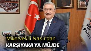 Milletvekili Nasır'dan Karşıyaka'ya Müjde