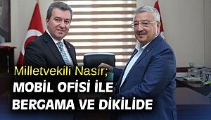Milletvekili Nasır; Mobil Ofisi ile Bergama ve Dikilide