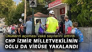 Okulların açılması vaka sayılarını arttırdı… CHP İzmir Milletvekilinin oğlu da virüse yakalandı