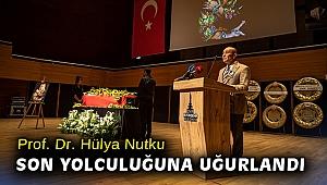 Prof. Dr. Hülya Nutku son yolculuğuna uğurlandı