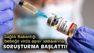 Sağlık Bakanlığı, 'bebeğe virüs aşısı' iddialarına soruşturma başlattı!