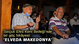 Selçuk Efes Kent Belleği'nde bir göç hikâyesi: 'Elveda Makedonya'