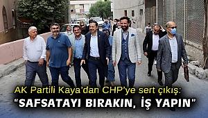 """AK Partili Kaya'dan CHP'ye sert çıkış: """"Safsatayı bırakın, iş yapın"""""""