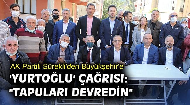 AK Partili Sürekli'den Büyükşehir'e 'Yurtoğlu' çağrısı: