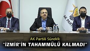 """AK Partili Sürekli: """"İzmir'in tahammülü kalmadı"""""""