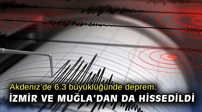 Akdeniz'de 6.3 büyüklüğünde deprem: İzmir ve Muğla'dan da hissedildi