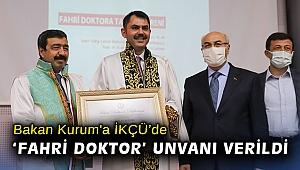 Bakan Kurum'a İKÇÜ'de 'Fahri Doktor' unvanı verildi