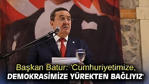 Başkan Batur: 'Cumhuriyetimize, demokrasimize yürekten bağlıyız'