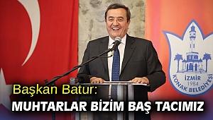 Başkan Batur: Muhtarlar bizim baş tacımız