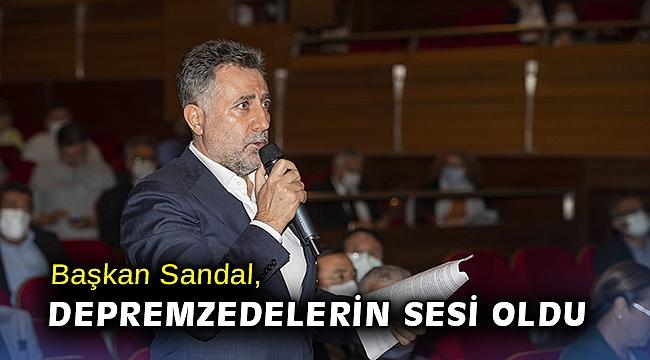 Başkan Sandal, depremzedelerin sesi oldu