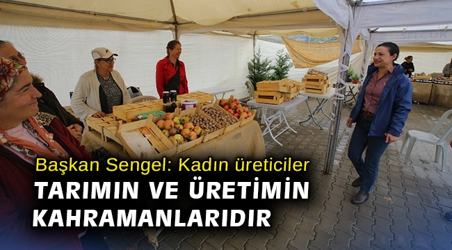 Başkan Sengel: Kadın üreticiler tarımın ve üretimin kahramanlarıdır