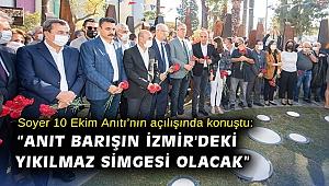 """Başkan Soyer 10 Ekim Anıtı'nın açılışında konuştu: """"Bu anıt barışın İzmir'deki yıkılmaz simgesi olacak"""""""