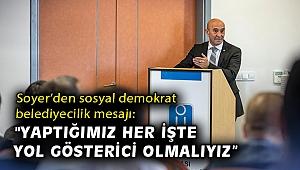 Başkan Soyer'den sosyal demokrat belediyecilik mesajı: