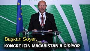 Başkan Soyer, Kongre için Macaristan'a gidiyor