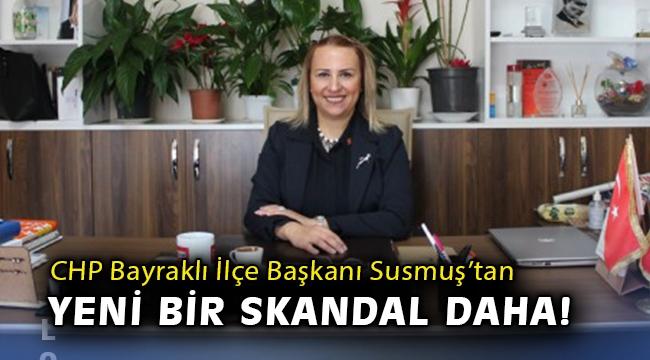 CHP Bayraklı İlçe Başkanı Susmuş'tan yeni bir skandal daha!