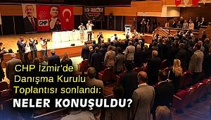 CHP İzmir'de Danışma Kurulu Toplantısı sonlandı: Neler konuşuldu?