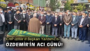 CHP İzmir İl Başkan Yardımcısı Özdemir'in acı günü!