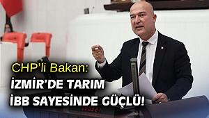 CHP'li Bakan: İzmir'de tarım İBB sayesinde güçlü!
