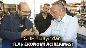 CHP'li Bayır'dan flaş ekonomi açıklaması