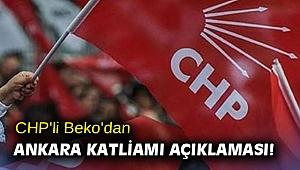 CHP'li Beko'dan Ankara katliamı açıklaması!